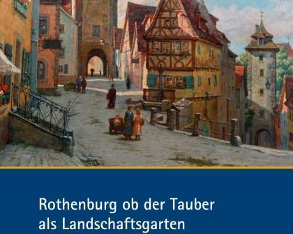 Jahreshöhepunkte Rothenburg - Pittoresk - Rothenburg als Landschaftsgarten - Titel Broschüre