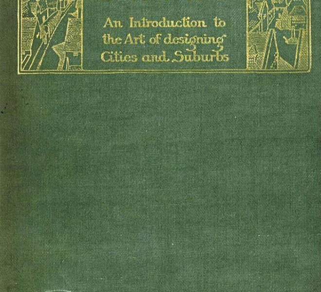 """Raymond Unwins """"Town Planning in Practice"""" (1909) zählt bis heute zu den Klassikern der internationalen Literatur zum Städtebau"""